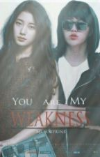 You Are My Weakness by Emilyanindya