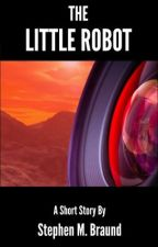 The Little Robot: A Short Story by StephenBraund
