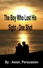 The Boy Who Lost His Sight - One Shot by Asian_Persuasion