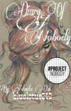 Diary Of A Nobody #Wattys2016 (#ProjectNobody) by CracksAndCorners