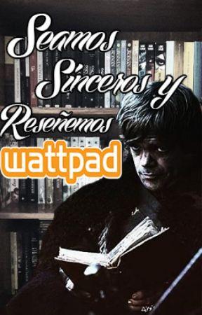 ¡Seamos Sinceros Y Reseñemos Wattpad! by WeAreFreetogether