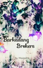 Barkadang Brokers [COMPLETED] by miavigail12