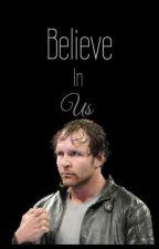 Believe in Us (WWE Dean Ambrose Love Story)  by danielle_love27