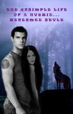 The Unsimple Life of a Hybrid...Renesmee Style by miss1v
