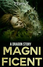 Magnificent: A Dragon Story by MareyT