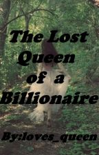 The Lost Queen of a Billionaire by loves_queen
