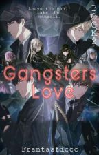 The Gangsters Love (Book 2 - Ongoing) by Frantastic18