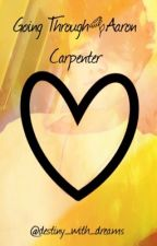 Going Through § /Aaron Carpenter Fanfiction/ by KittiBraun