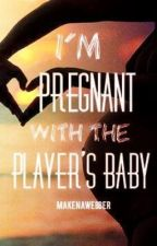 I'm Pregnant with the Player's Baby [COMPLETED] [EDITING IN PROGRESS] by MakenaWebber