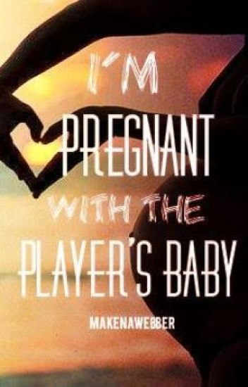 I'm Pregnant with the Player's Baby [COMPLETED] [EDITING IN PROGRESS]