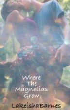 Where the Magnolias Grow by LakeishaBarnes