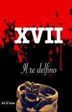 XVII - Il re delfino #Wattys2016 by MFdeTarma