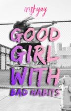 Good Girl with Bad Habits by imadreamerlover