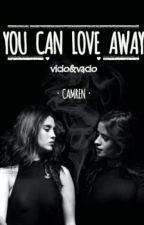 You Can Love Away by VicioyVacio10