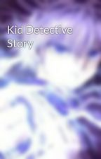 Kid Detective Story by UNKNOWN_ASSASIN