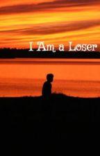 I Am a Loser by SieraEllaFirdausha