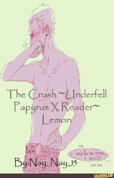 The Crush ~Underfell Papyrus X Reader~ Lemon
