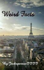 Weird Facts by JacksparrowIIII