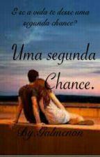 Uma Segunda Chance. by Galmenon