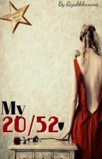 My 20/52 (COMPLETE ✔️) (#Wattys2016) by Riyakhhurana
