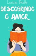 Descobrindo O Amor by princesslulyy