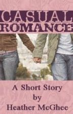 Casual Romance: A Short Story by hmmcghee