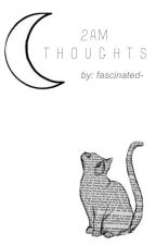 2AM Thoughts by fascinated-