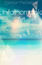Unfathomable Art (Book 2) by CapricornTheSeaGoat