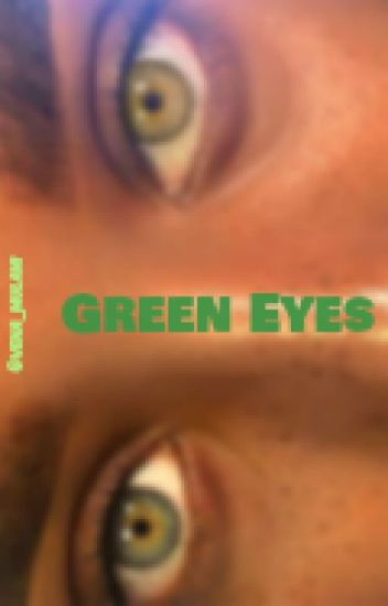 Green Eyes  [EDITING NOW]