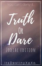 Zodiac Signs: Truth Or Dare by ItsDestinyXoXo
