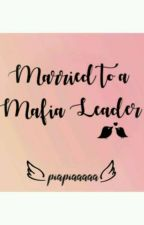 Married To A Mafia Leader by piapiaaaaa