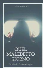 QUEL MALEDETTO GIORNO by giulietta230