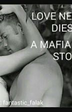 Love Never Dies...a Mafia Love Story by fantasticfalak