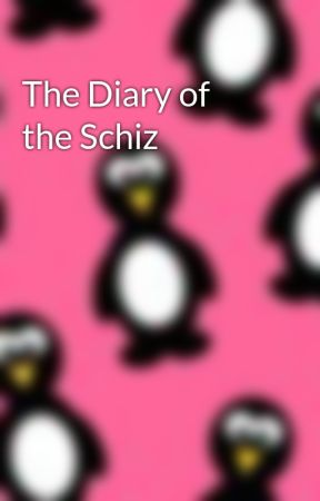 The Diary of the Schiz by RAWRitspenguin