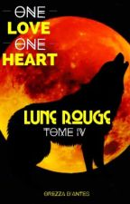One Love One Heart - Lune rouge tome 4 by OrezzaDantes