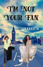 I'm Not Your Fan - Harry Styles fanfic [+Niall Horan romance] ? by Tinaaaa1D