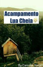 Acampamento Lua Cheia by Camilla_Yonah