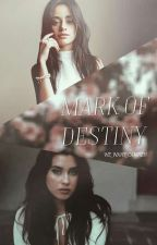 Mark Of Destiny by We_Want_Camren