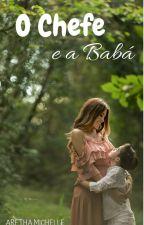 O Chefe e a Babá (CONCLUÍDA) by ArethaMichelle