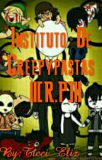 Instituto De Creepypastas ||[R.P]|| -ABIERTO- by Ticci_Eliz