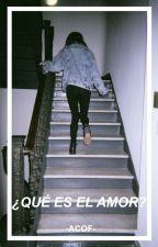 ¿Qué es el amor?  - LQP 1 by -ACOF-