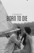 BORN TO DIE by yunggawddess