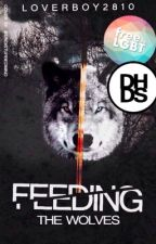 Feeding The Wolves  by LoverBoy2810