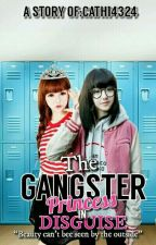 The Gangster Princess in Disguise #Wattys2017(slow-update) by Cathyyy_03