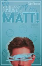 ¡Hey,Matt!  by MiliSmile