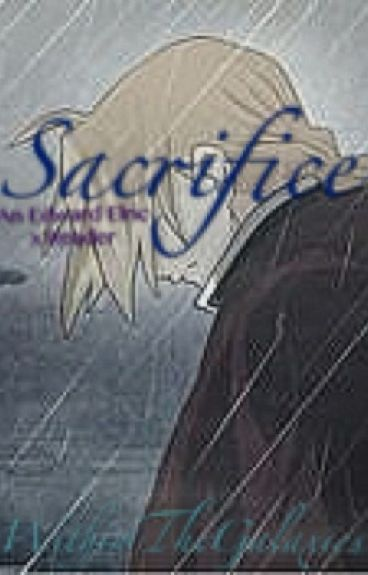 Sacrifice [Edward Elric x Reader]