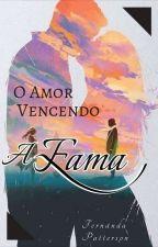 O Amor Vencendo A Fama! by MariaPatterson7