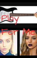 Play For Me (Jerrie) by JerrieThirlward4Life