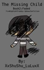 TheMissingChild | Faded Book2 | Aphmau FiveNightsAtFreddy's FanFicton  by XxShuShu_LuLuxX