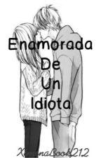 Enamorada de un idiota by XimenaBook212